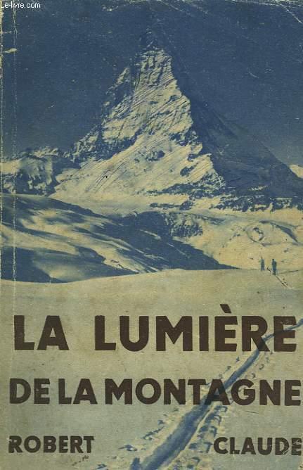 LA LUMIERE DE LA MONTAGNE. ROMAN INSPIRE DE F. WEISER.