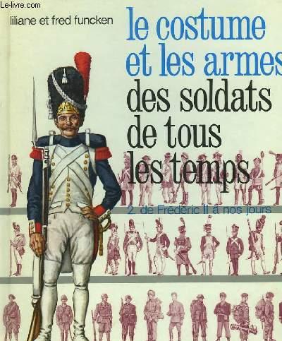 LE COSTUME ET LES ARMES DES SOLDATS DE TOUS LES TEMPLES - 2 - DE FREDERIC II A NOS JOURS.