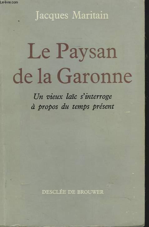 LE PAYSAN DE LA GARONNE. UN VIEUX LAÏC DS'INTERROGE A PROPOS DU TEMPS PRESENT.