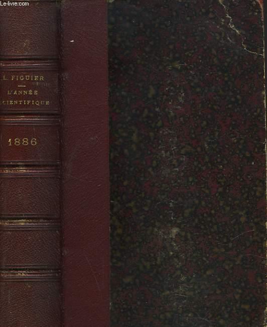 L'ANNEE SCIENTIFIQUE ET INDUSTRIELLE 1886 ou exposé annuel des travaux scientifiques, des inventions et des principales applications de la science à l'industrie et aux arts, qui ont attiré l4attention publique en France et à l'étranger. Accompagné d'une..