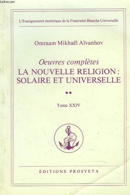 OEUVRES COMPLETES. TOME 24. LA NOUVELLE RELIGION : SOLAIRE ET UNIVERSELLE 2e PARTIE.