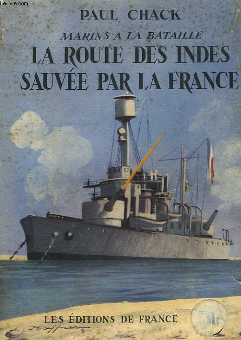 MARINS A LA BATAILLE. LA ROUTE DES INDES SAUVEE PAR LA FRANCE