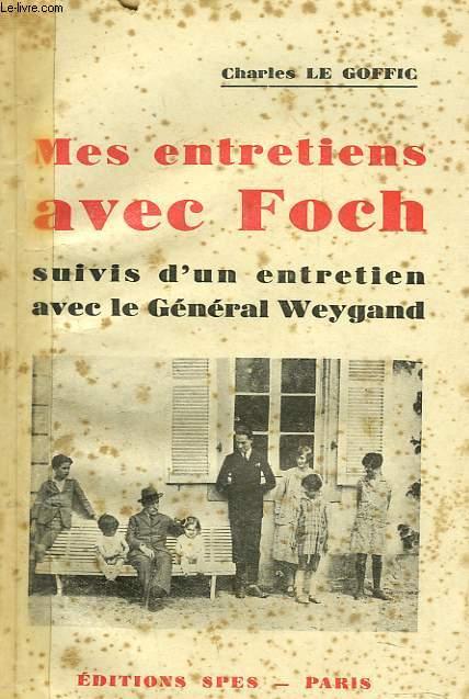 MES ENTRETIENS AVEC FOCH SUIVIS D'UN ENTRETITN AVEC LE GENERAL WEYGAND