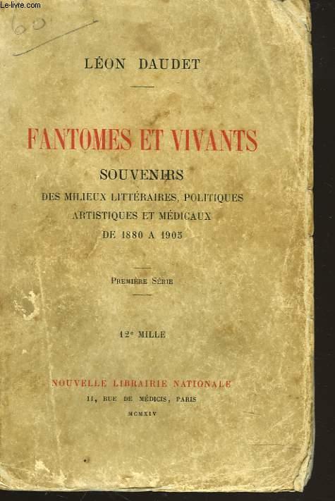 FANTÔMES ET VIVANTS. SOUVENIRS DES MILIEUX LITTERAIRES, POLITIQUES, ARTISTIQUES ET MEDICAUX, DE 1880 A 1905. PREMIERE SERIE.