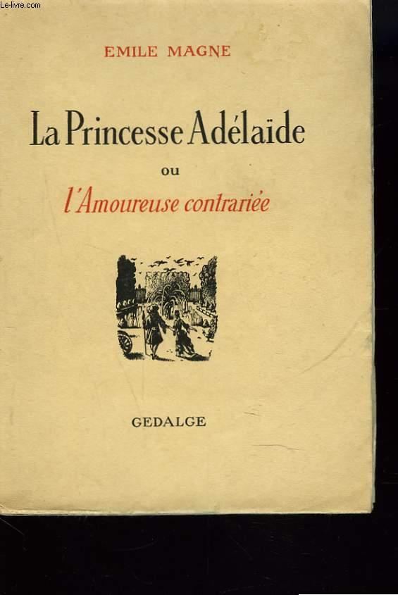 LA PRINCESSE ADELAIDE OU L'AMOUREUSE CONTRARIEE