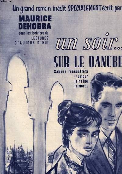 UN SOIR SUR LE DANUBE. UN GRAND ROMAN INEDIT SPECIALEMENT ECRIT POUR LES LECTRICES DE LECTURES D'AUJOURD'HUI. 10 PARTIES DE MAGAZINE DETACHEES.