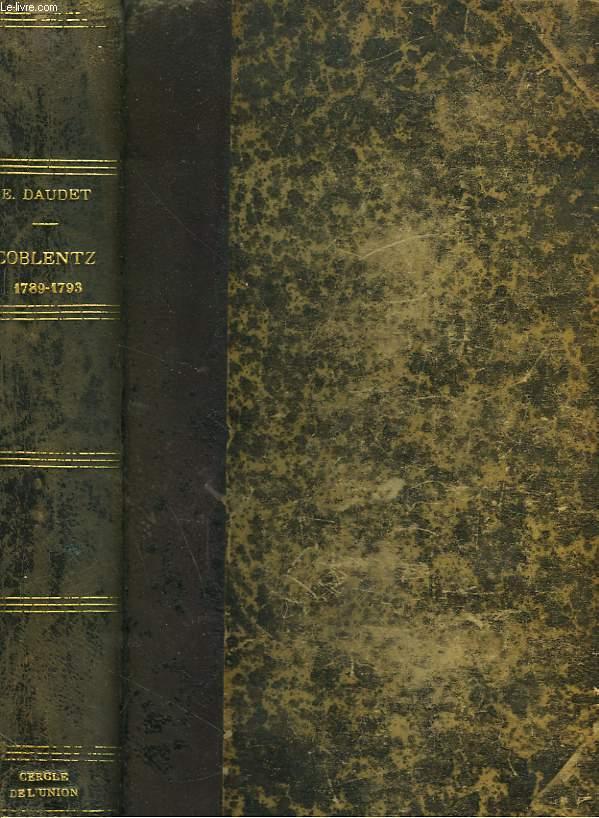 COBLENTZ 1789-1793 (D'APRES DES DOCUMENTS INEDITS). Suivi de Lettres du Comte de Provence, du Comte d'Artois, de Gustave III, du Comte de Calonne, du Maréchal de Castries, du Baron de Breteuil.