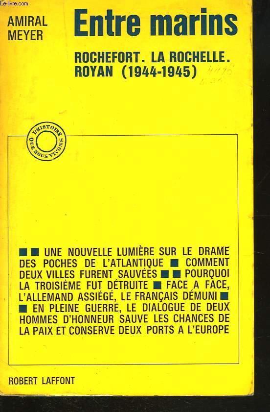 ENTRE MARINS. ROCHEFORT. LA ROCHELLE. ROYAN (1944-1945)