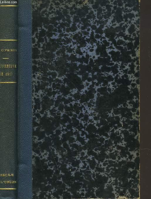 PAGES DE VERITE. L'OFFENSIVE DE 1917 ET LE COMMANDEMENT DU GENERAL NIVELLE.