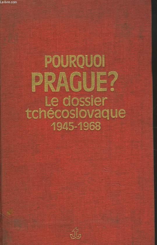 POURQUOI PRAGUE ? LE DOSSIER TCHECOSLOVAQUE. 1945-1968.