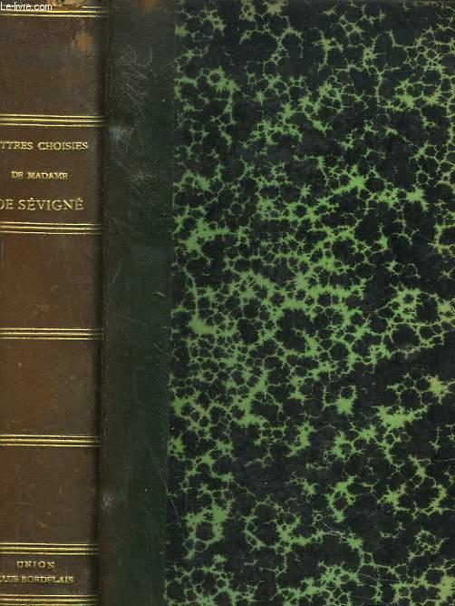 LETTRES CHOISIES DE MADAME DE SEVIGNE. Accompagnées de notes explicatives sur les faits et les personnages du temps, précédées d'observations littéraires par M. SAINTE-BEUVE et du portrait de Mme de Sévigné par Mme de Lafayette sous le nom d'un inconnu.