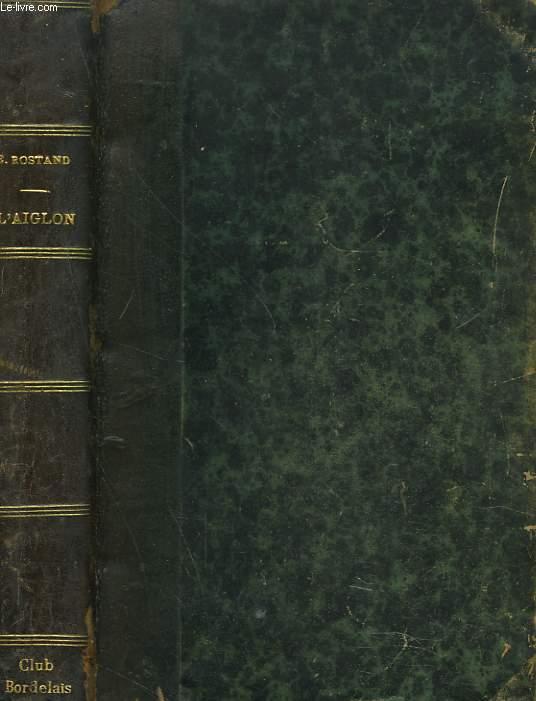 L'AIGLON. DRAME EN SIX ACTES, EN VERS. Représenté pour la première fois au Théatre Sarah Bernhardt, le 15 Mars 1900.