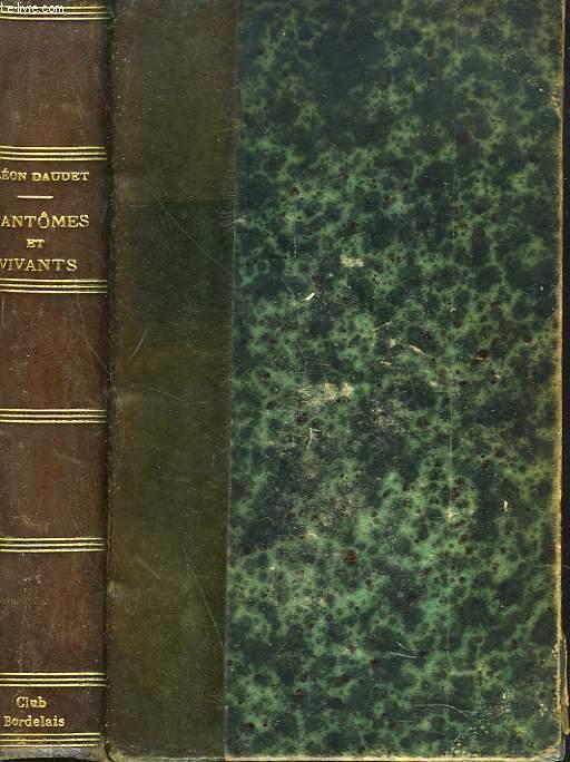 FANTÔMES ET VIVANTS. Souvenirs des milieux littéraires, politiques, artistiques et médicaux de 1880 à 1905.