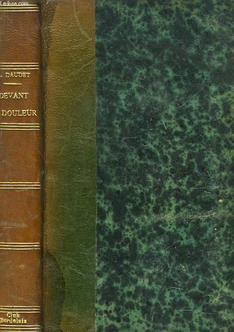 DEVANT LA DOULEUR. Souvenirs Des Milieux Littéraires, Politiques, Artistiques et Médicaux de 1880 à 1905. Deuxième Série.