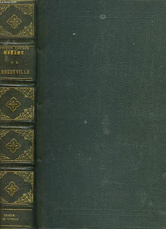 MADAME DE LONGUEVILLE. Etudes sur Les Femmes Illustres et La Société Du XVIIe Siècle. Madame de Longueville pendant la Fronde 1651-1653.