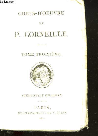 CHEFS-D'OEUVRE DE P. CORNEILLE.TOME TROISIEME. RODIGUNE / HERACLIUS / DON SANCHE.