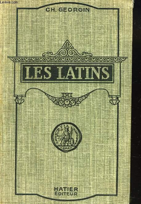 LES LATINS, MORCEAUX CHOISIS. CLASSES DE LETTRES (3e, 2e, 1ère PHILOSOPHIQUES)