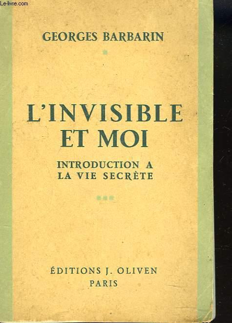 L'INVISIBLE ET MOI. INTRODUCTION A LA VIE SECRETE