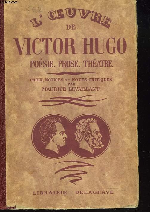 L'OEUVRE DE VICTOR HUGO. POESIE. PROSE. THEATRE.