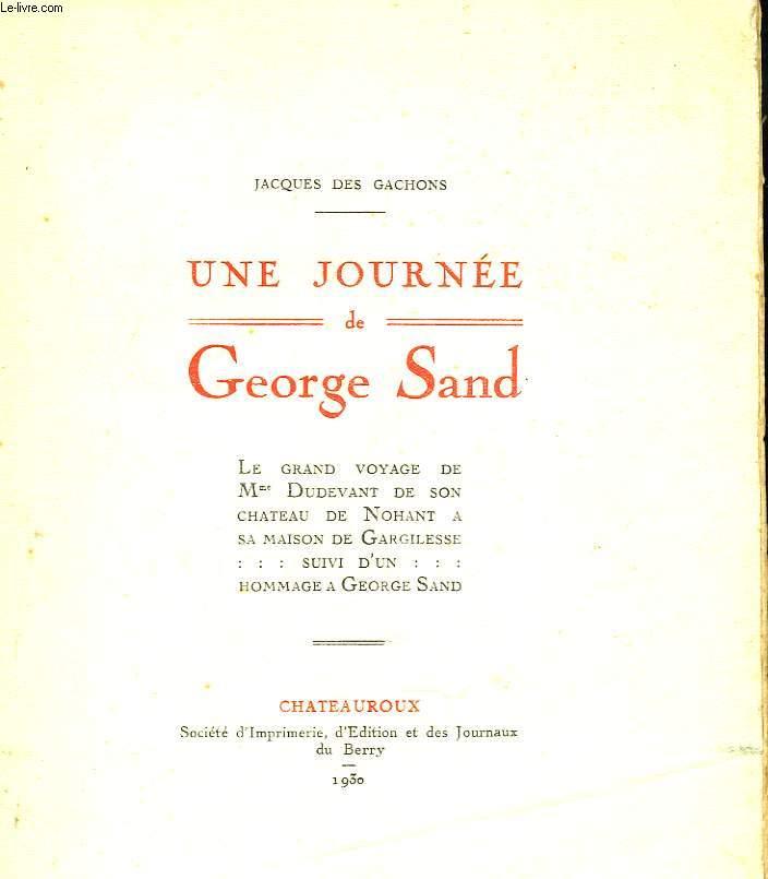 UNE JOURNEE DE GEORGES SAND. Le grand voyage de Mme Dudevant de son chateau de Nohant à sa maison de Gargilesse, suivi d'un hommage à George Sand.