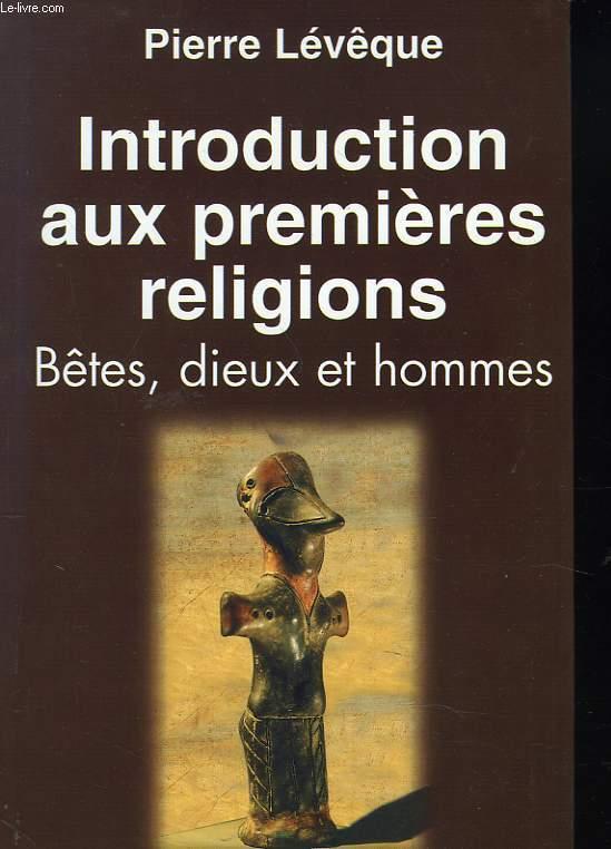 INTRODUCTION AUX PREMIERES RELIGIONS. BÊTES, DIEUX ET HOMMES.