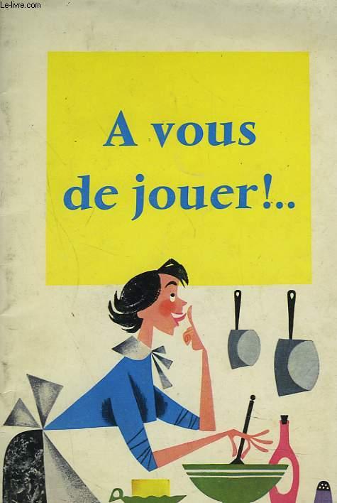 A VOUS DE JOUER !...