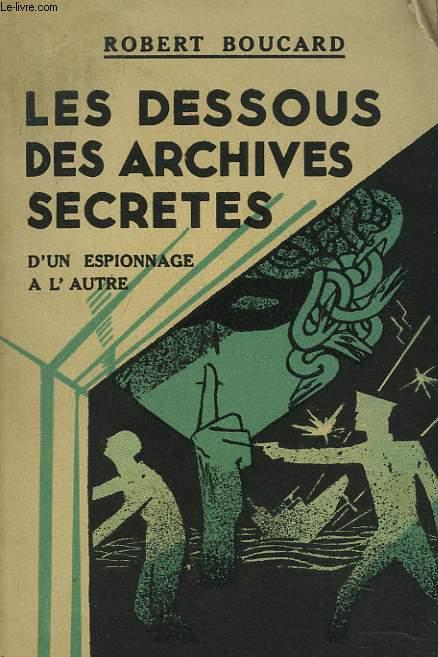 LES DESSOUS DES ARCHIVES DE FRANCE. D'UN ESPIONNAGE A L'AUTRE.