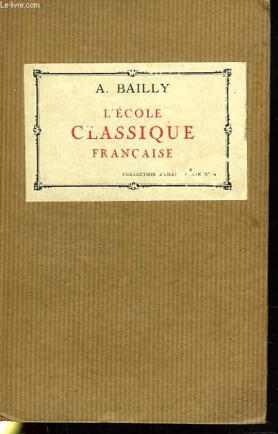 L'ECOLE CLASSIQUE FRANCAISE. LES DOCTRINES ET LES HOMMES. 1660-1715.