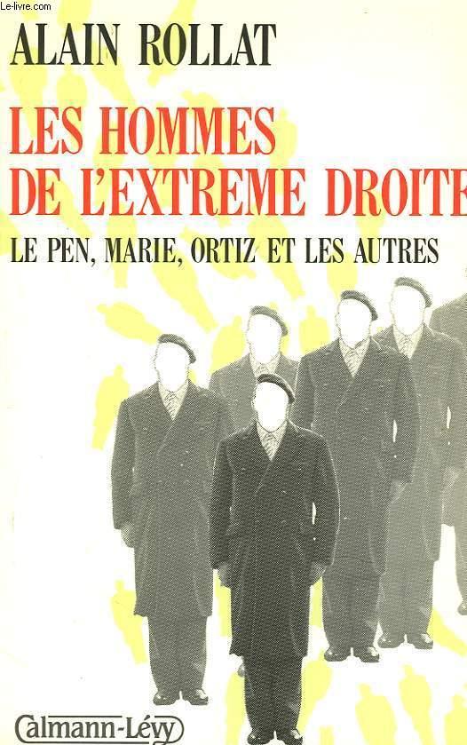 LES HOMMES DE L'EXTRÊME DROITE. LE PEN, MARIE, ORTIZ ET LES AUTRES.