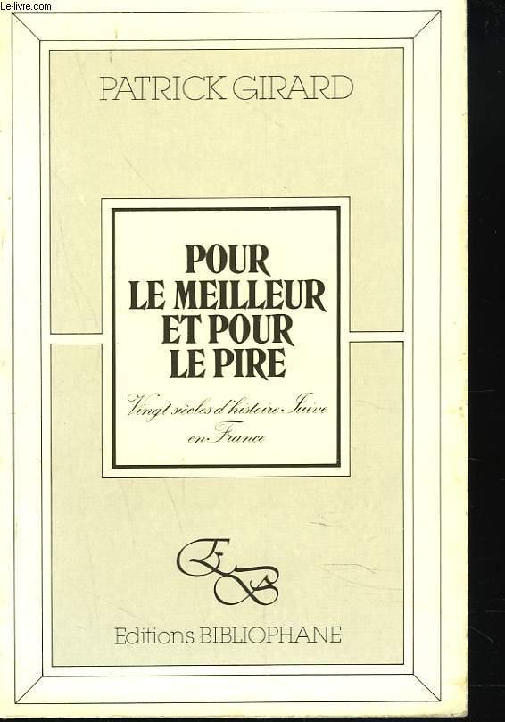 POUR LE MEILLEUR ET POUR LE PIRE. 20 SIECLES D'HISTOIRE JUIVE EN FRANCE.
