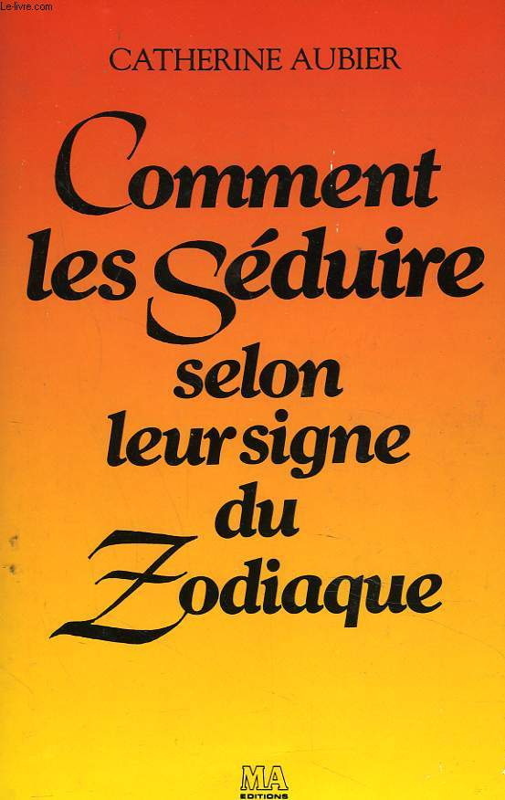 COMMENT LES SEDUIRE SELON LEUR SIGNE DU ZODIAQUE.