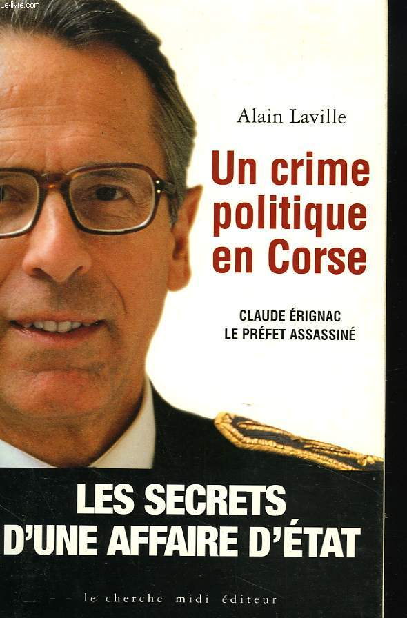 UN CRIME POLITIQUE EN CORSE. CLAUDE ERIGNAC, LE PREFET ASSASSINE.