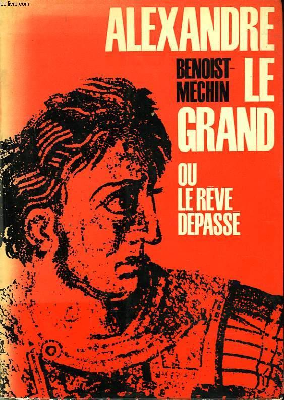 ALEXANDRE LE GRAND OU LE RÊVE DEPASSE.