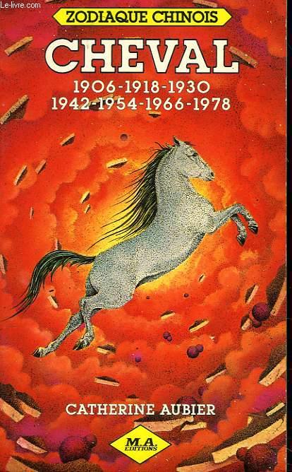 ZODIAQUE CHINOIS. CHEVAL. 1906/1918/1930/1942/1954/1966/1978.