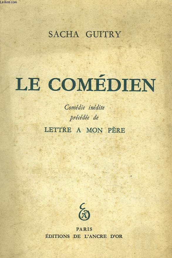 LE COMEDIEN. COMEDIE INEDITE PRECEDEE DE : LETTRE A MON PERE.