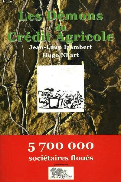 LES DEMONS DU CREDIT AGRICOLE. 5 700 000 SOCIETAIRES FLOUES.