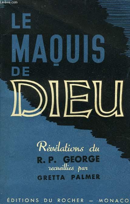 LE MAQUIS DE DIEU. LES REVELATIONS DU R.P. GEORGE RECUEILLIES PAR GRETTA PALMER.