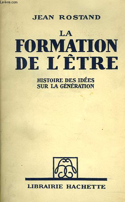 LA FORMATION DE L'ÊTRE. HISTOIRE DES IDEES SUR LA GENERATION.