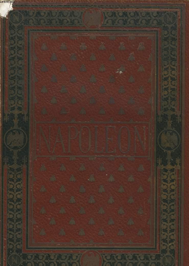 NAPOLEON 1er ET SON TEMPS. Histoire militaire, Gouvernement intérieur, lettres, sciences et arts.