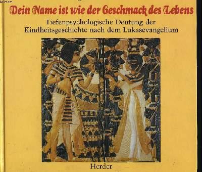 DEIN NAME IST WIE DER GESCHMACK DES LEBENS. Tiefenpsychologische Deutung der Kindheitsgeschichte nach dem Lukasevangelium.