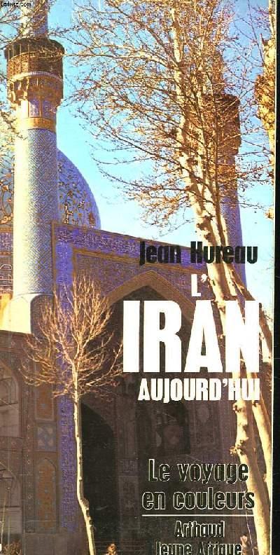 L'IRAN AUJOURD'HUI. LE VOYAGE EN COULEURS.