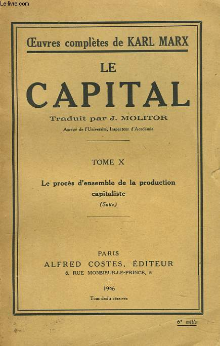 LE CAPITAL. TOME X. LE PROCES D'ENSEMBLE DE LA PRODUCTION CAPITALISTE (SUITE)