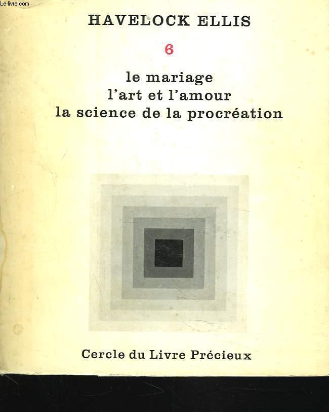 ETUDES DE PSYCHOLOGIE SEXUELLE. TOME VI. LE MARIAGE, L'ART ET L'AMOUR, LA SCIENCE DE LA PROCREATION.