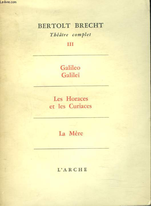 THEATRE COMPLET, TOME III. Galileo Galilei - Les Horaces et les Curiaces - La Mère.