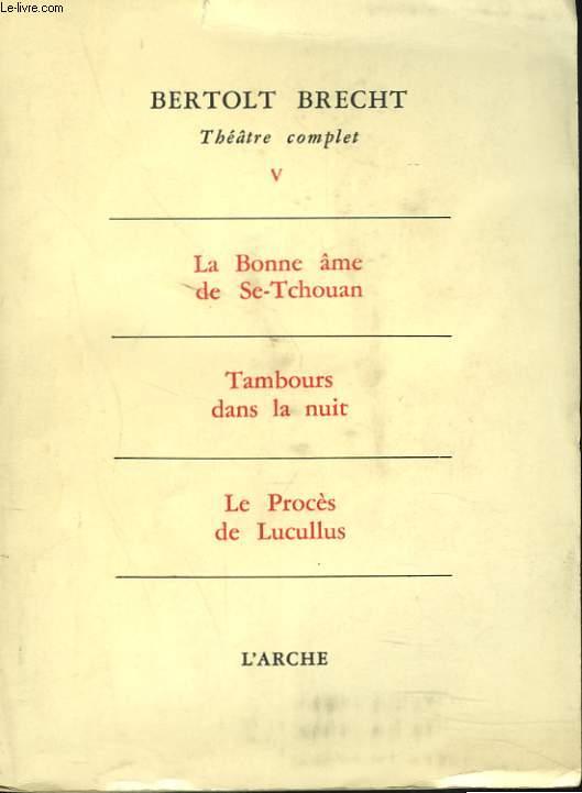 THEATRE COMPLET, TOME V. La bonne âme de Se-Tchouan, Tambours dans la nuit, Le procès de Lucullus.