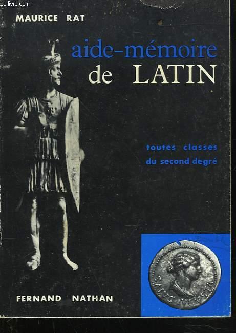 AIDE-MEMOIRE DE LATIN. TOUTES CLASSES DU SECOND DEGRE.