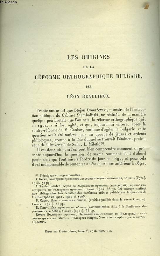 LES ORGINES DE LA REFORME ORTHOGRAPHIQUE BULGARE. EXTRAIT DE LA REVUE DES ETUDES SLAVES. TOME V, 1925. FASC. 1-2.