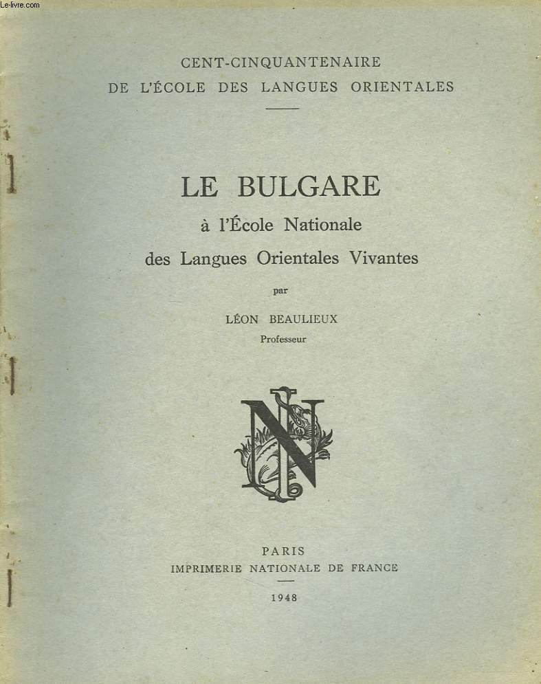 LE BULGARE A L'ECOLE NATIONALE DES LANGUES ORIENTALES VIVANTES. CENT6CINQUANTENAIRE DE L'ECOLE DES LANGUES ORIENTALES.