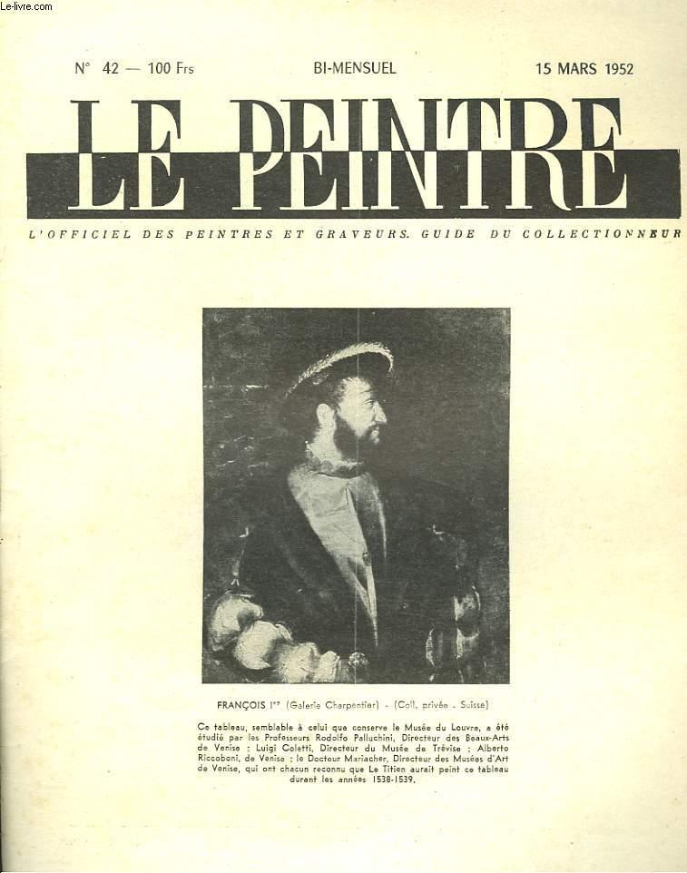 LE PEINTRE N°42, 15mars 1952. LE TITIEN: FRANCOIS 1er/ HUMANISME ET DUAITE, par WALDEMAR-GEORGE / VAN DONGEN CHEZ LES FAUVES, par L. CHAUMEIL/ LES CENTS PORTRAITS D'HOMMES, par Y. BLIGNE/ LES DESSINS DU MUSEE BOYMANS, par J.A. CARTIER / ...