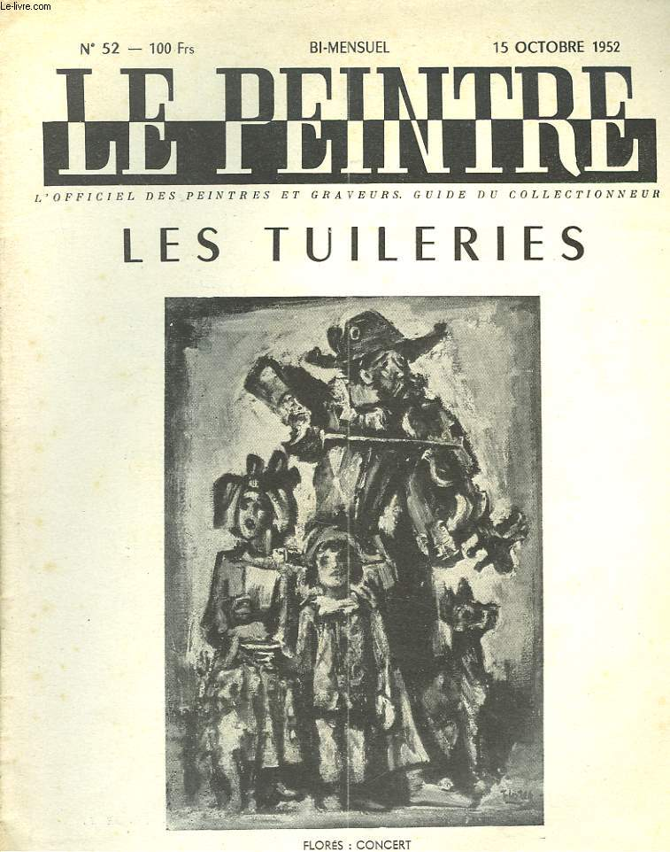 LE PEINTRE N°52, 15 OCTOBRE 1952. FLORES: CONCERT (SALON DES TUILERIES)/ LE DESORDRE, par J. MOSELLAN/ LE SALON DES TUILERIES, par Y. BLIGNE/ LA CRITIQUE CREATRICE: PEINTURE ET SOCIETE, par WALDEMAR-GEORGE/ ...